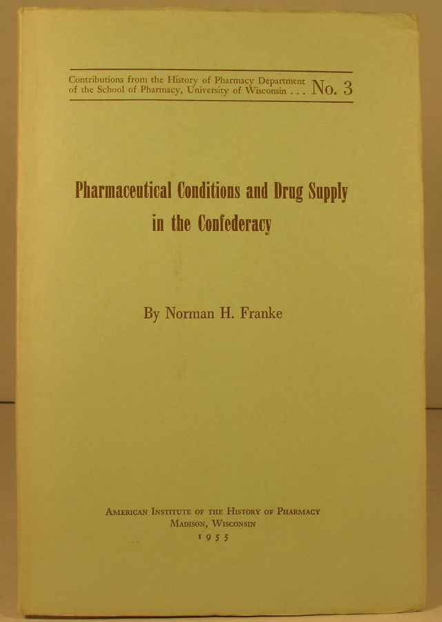 Pharmaceutical Conditions and Drug Supply in the Confederacy. Norman H. Franke.