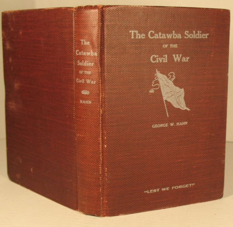 The Catawba Soldier of the Civil War. George W. Hahn.