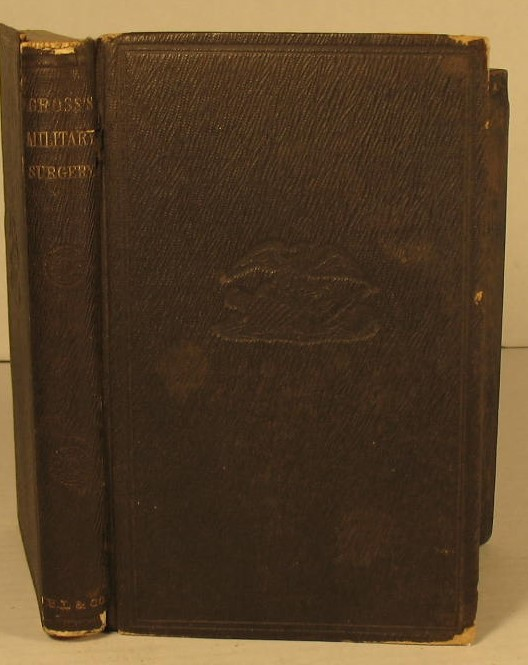 A Manual of Military Surgery, Or, Hints on the Emergencies of Field, Camp, and Hospital Practice. Dr. S. D. Gross.