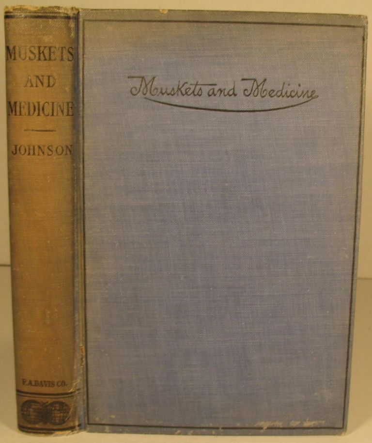 Muskets and Medicine, or Army Life in the Sixties. Dr. Charles B. Johnson.