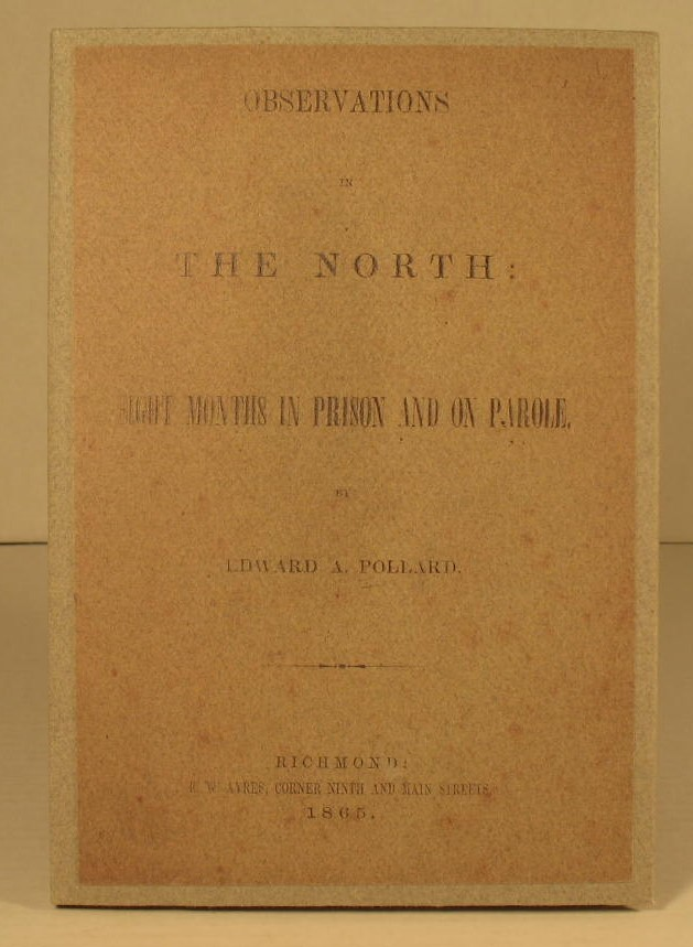 Observations in the North: Eight Months in Prison and On Parole. Edward A. Pollard.