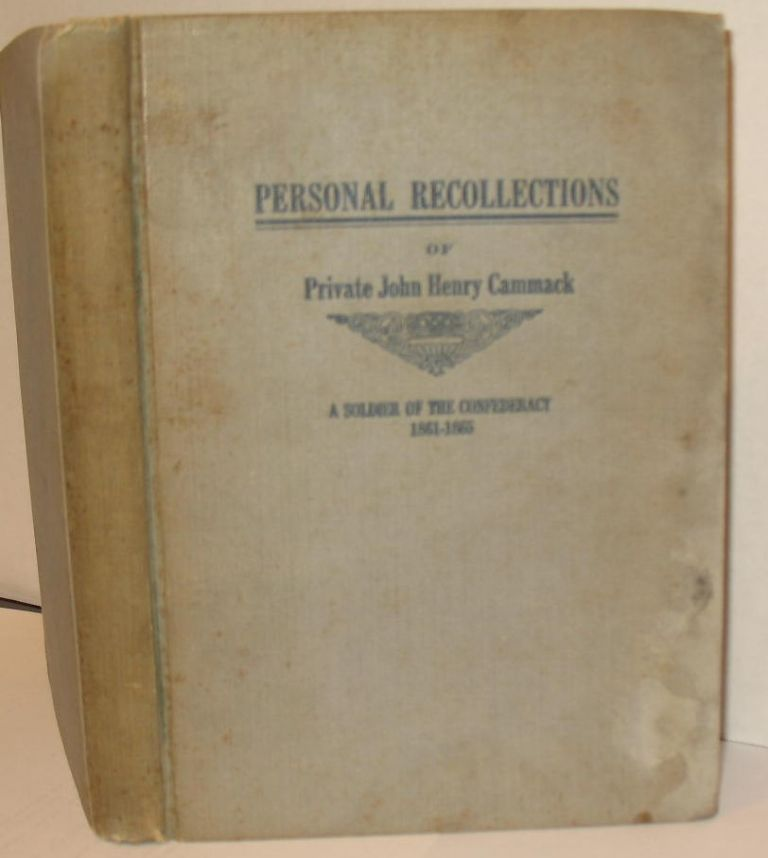 Personal Recollections of Pvt. John Henry Cammack: A Soldier of the Confederacy. Private John Henry Cammack.
