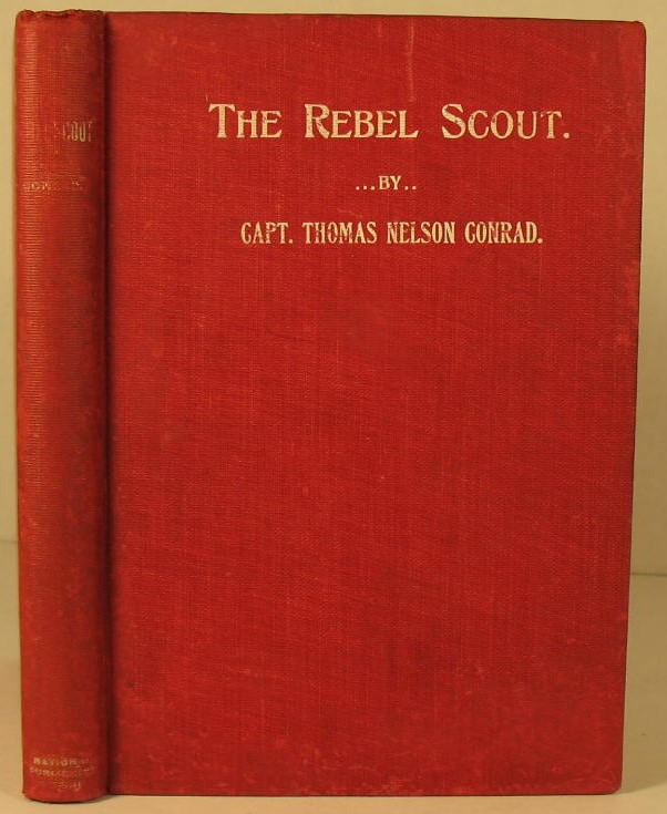 The Rebel Scout: A Thrilling History of Scouting Life in the Southern Army. Captain Thomas N. Conrad.