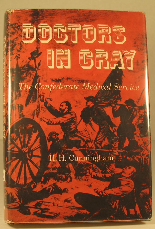 Doctors in Gray:The Confederate Medical Service. H. H. Cunningham.