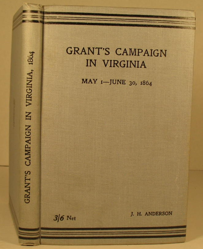 Grant's Campaign in Virginia, May 1-June 30, 1864; Including the Operations in the Shenandoah Valley and on the River James. J. H. Anderson.