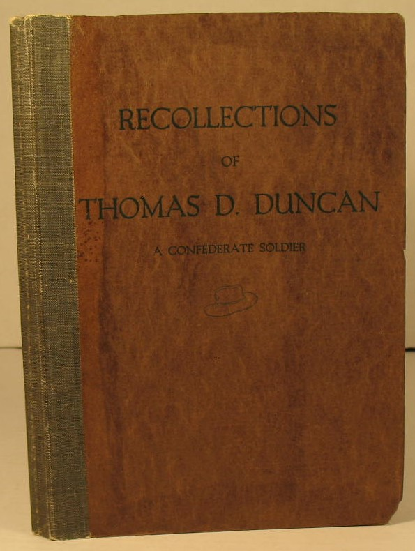 Recollections of Thomas D. Duncan: A Confederate Soldier. Thomas D. Duncan.