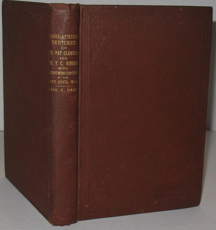 Biographical Sketches of Gen. Pat Cleburne and Gen. T.C. Hindman. Dr. Charles E. Nash.