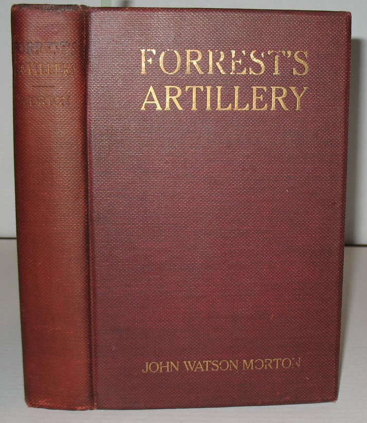The Artillery of Nathan Bedford Forrest's Cavalry. John W. Morton.