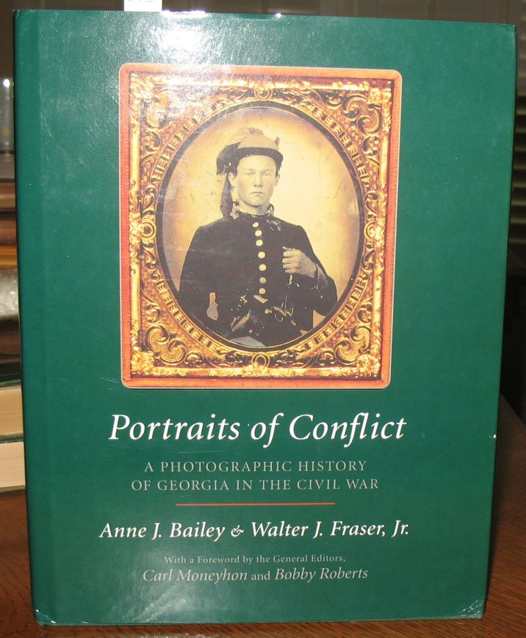 Portraits of Conflict: A Photographic History of Georgia in the Civil War. Annie J. Bailey.