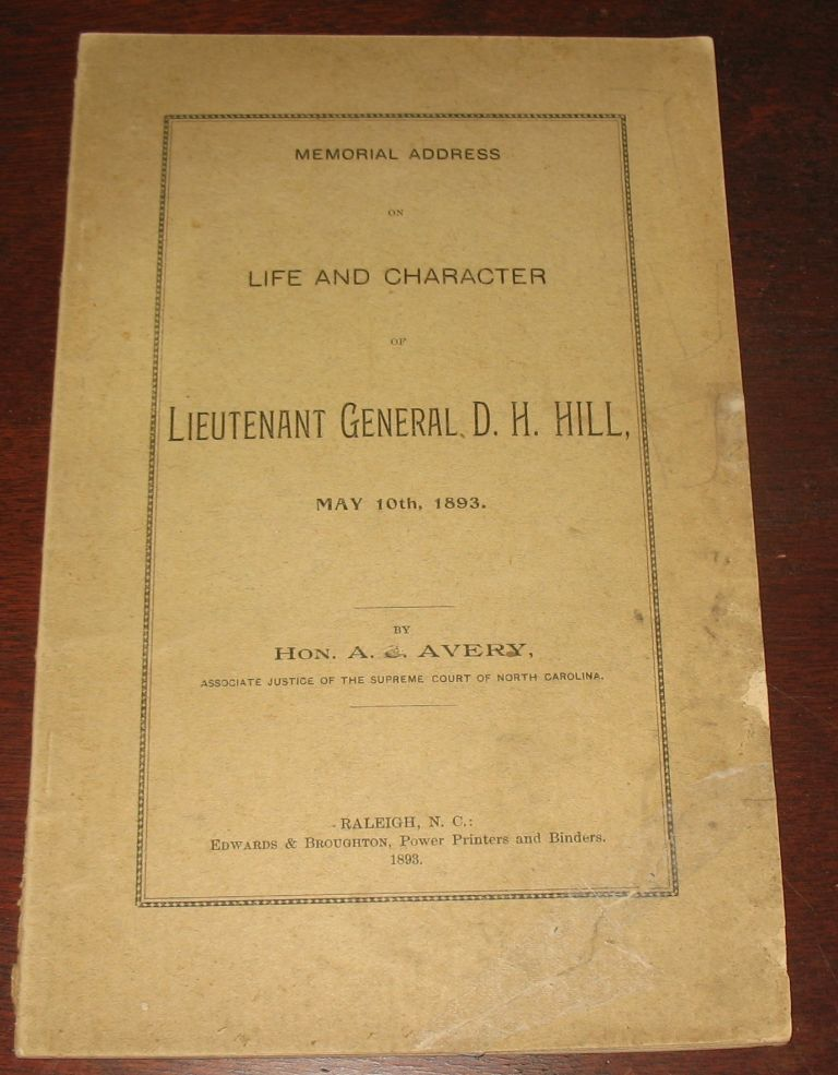 Memorial Address on the Life and Character of Lieutenant General D.H. Hill, May 10th, 1893. Hon. A. Avery.