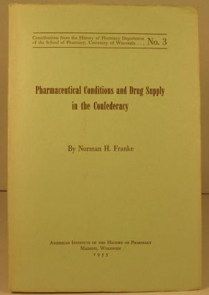 Pharmaceutical Conditions and Drug Supply in the Confederacy. Norman H. Franke