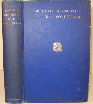 History of the Twelfth Regiment Rhode Island Volunteers in the Civil War. 1862-3. Committee of...