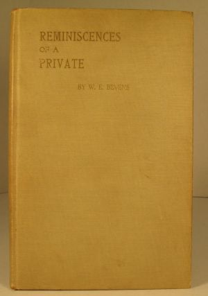 Reminiscences of a Private. W. E. Bevens