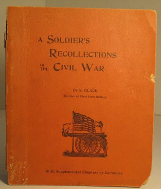 A Soldier's Recollections of the Civil War. Sam Black
