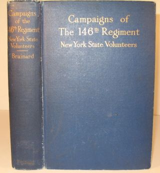 Campaigns of the One Hundred and Forty-Sixth Regiment New York State Volunteers. Also Known as...