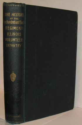 The History of the One Hundred and Fourth Regiment of Illinois Volunteer Infantry. Lt. William W....