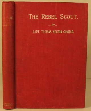 The Rebel Scout: A Thrilling History of Scouting Life in the Southern Army. Captain Thomas N. Conrad