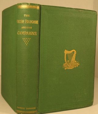The Irish Brigade and Its Campaigns. Capt D. P. Conyngham
