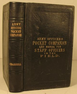 The Army Officer's Pocket Companion; Principally Designed for Staff Officers in the Field. Lt....