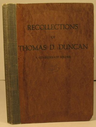 Recollections of Thomas D. Duncan: A Confederate Soldier. Thomas D. Duncan