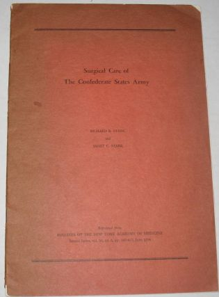 Surgical Care of the Confederate States Army. Richard B. Stark, Janet C. Stark