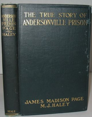 The True Story of Andersonville Prison: A Defense of Henry Wirz. James M. Page