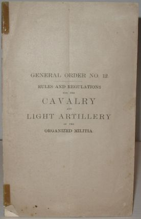 Rules and Regulations for the Cavalry and Light Artillery of the Organized Militia
