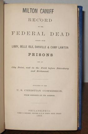 Record of the Federal Dead Buried From Libby, Belle Isle, Danville and Camp Lawton Prisons