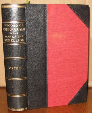 Records of California Men in the War of the Rebellion, 1861-1867. B/G Richard H. Orton