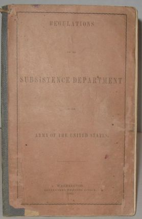 Regulations for the Subsistence Department of the Army of the United States. Government Printing...